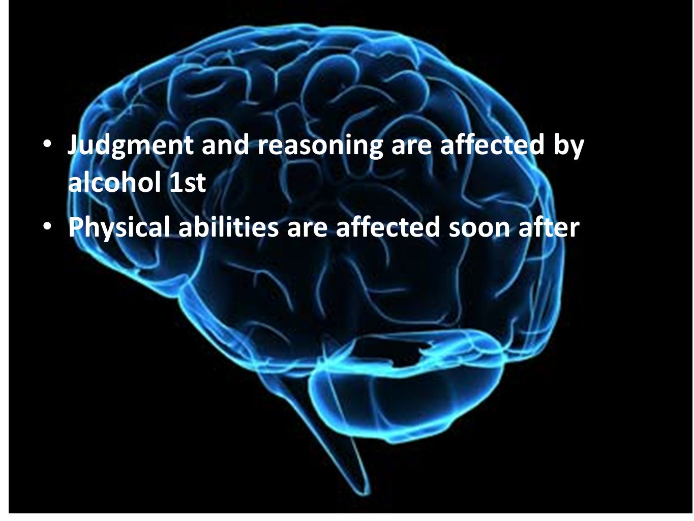 Judgment and reasoning are affected by alcohol 1st Physical abilities are affected soon after