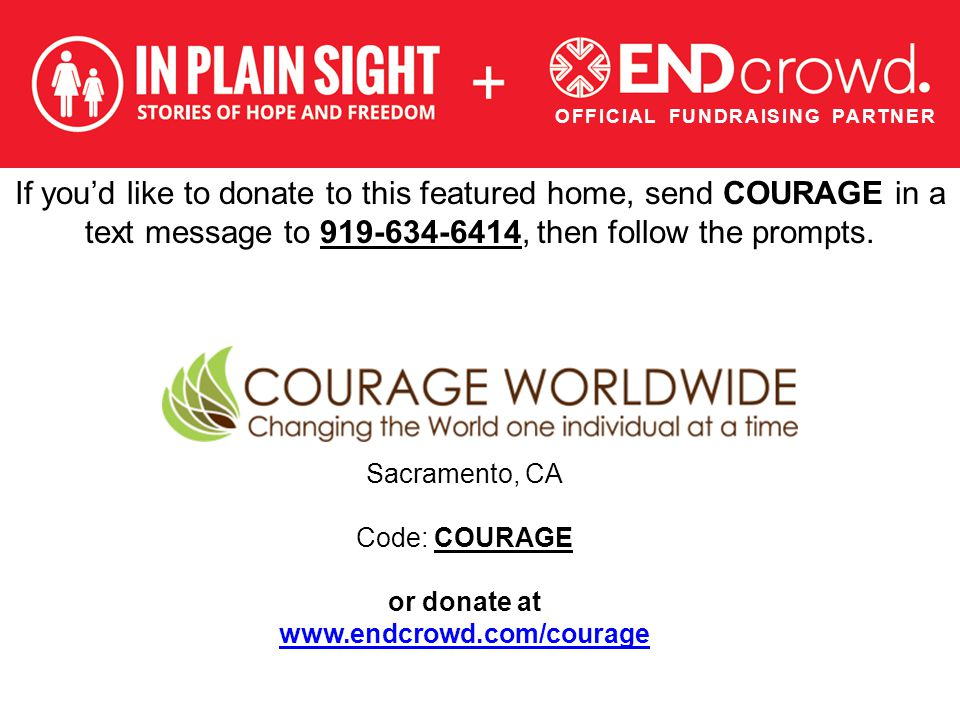 If you'd like to donate to this featured home, send COURAGE in a text message to 919-634-6414, then follow the prompts. Sacramento, CA Code: COURAGE o