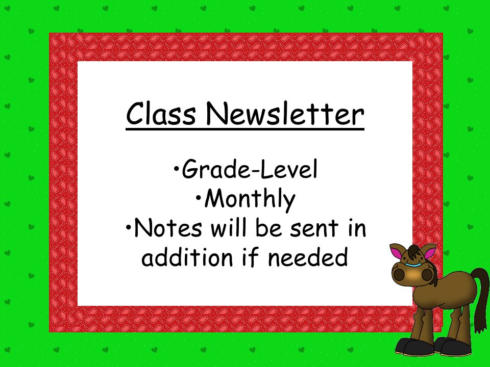 Class Newsletter Grade-Level Monthly Notes will be sent in addition if needed