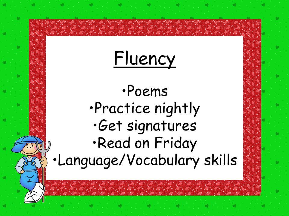Fluency Poems Practice nightly Get signatures Read on Friday Language/Vocabulary skills