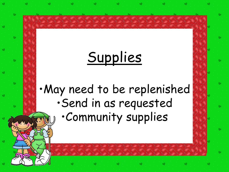 Supplies May need to be replenished Send in as requested Community supplies