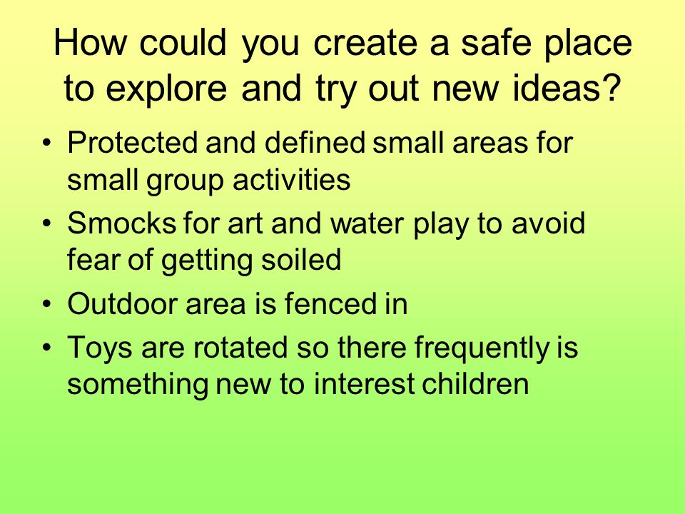 How could you create a safe place to explore and try out new ideas.