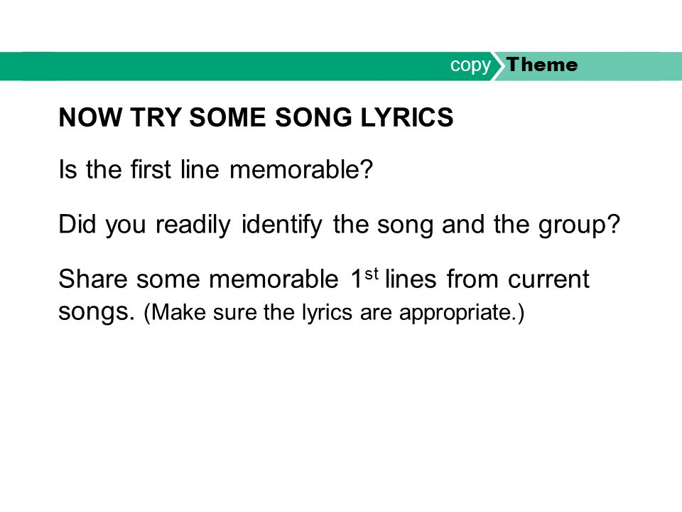 Is the first line memorable? Did you readily identify the song and the group? Share some memorable 1 st lines from current songs. (Make sure the lyric