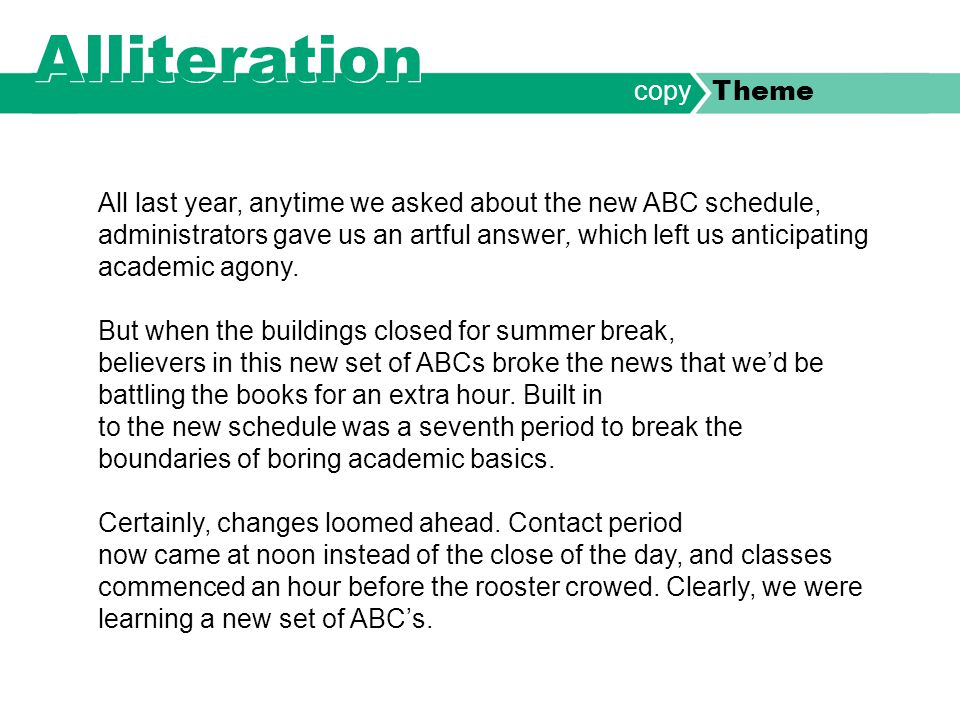 Alliteration All last year, anytime we asked about the new ABC schedule, administrators gave us an artful answer, which left us anticipating academic agony.
