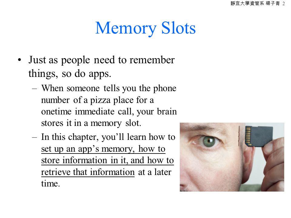 靜宜大學資管系 楊子青 3 Named Memory Slots An app's memory consists of a set of named memory slots.