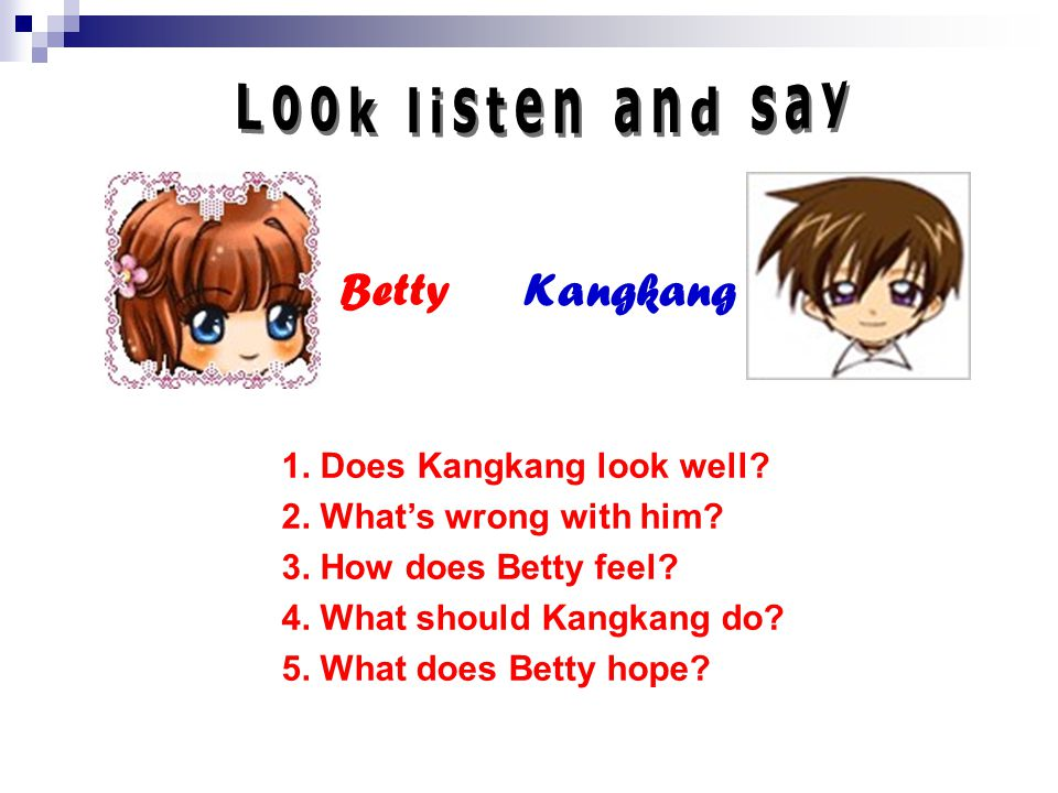 1. Does Kangkang look well. 2. What's wrong with him.