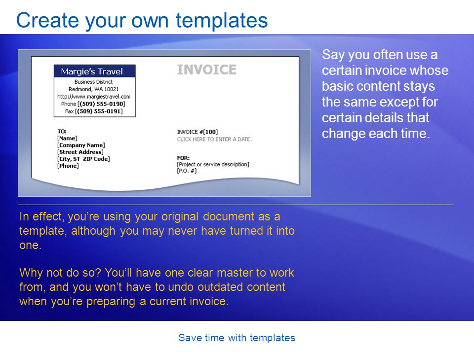 Save time with templates Edit the template What if a vital part of the template information became outdated; for example, your company logo changes.