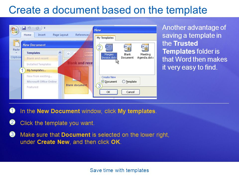 Save time with templates Create a document based on the template Another advantage of saving a template in the Trusted Templates folder is that Word t