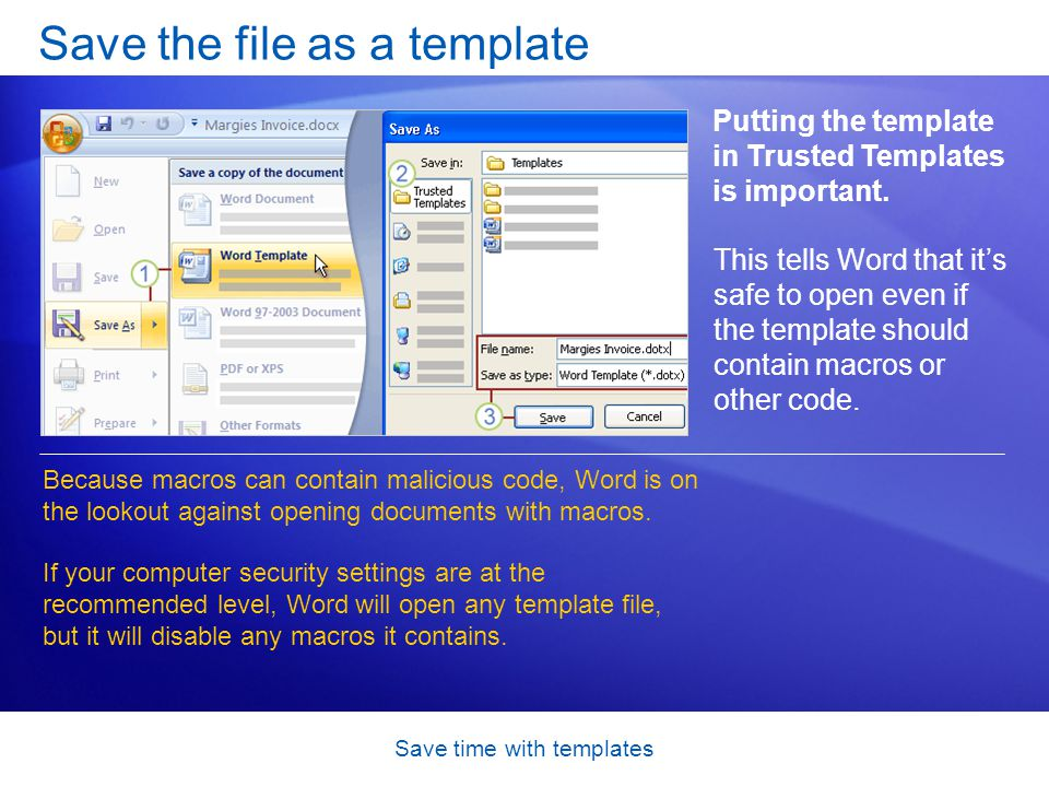 Save time with templates Save the file as a template Putting the template in Trusted Templates is important. Because macros can contain malicious code