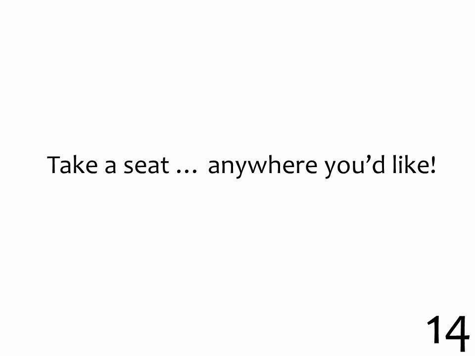 Take a seat … anywhere you'd like! 14