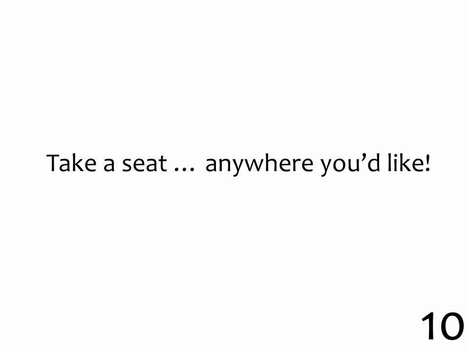 Take a seat … anywhere you'd like! 10