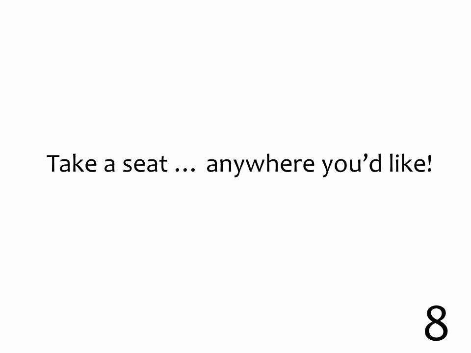 Take a seat … anywhere you'd like! 8