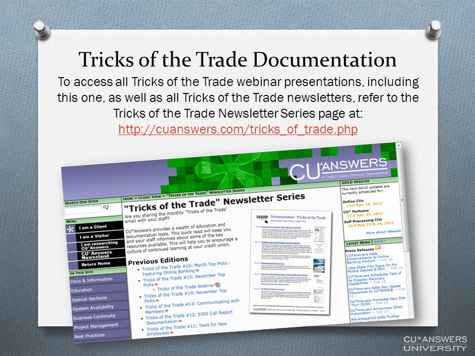 Tricks of the Trade Documentation To access all Tricks of the Trade webinar presentations, including this one, as well as all Tricks of the Trade newsletters, refer to the Tricks of the Trade Newsletter Series page at: http://cuanswers.com/tricks_of_trade.php http://cuanswers.com/tricks_of_trade.php