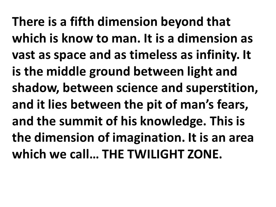 There is a fifth dimension beyond that which is know to man.