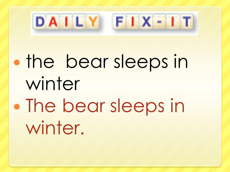 the bear sleeps in winter The bear sleeps in winter.