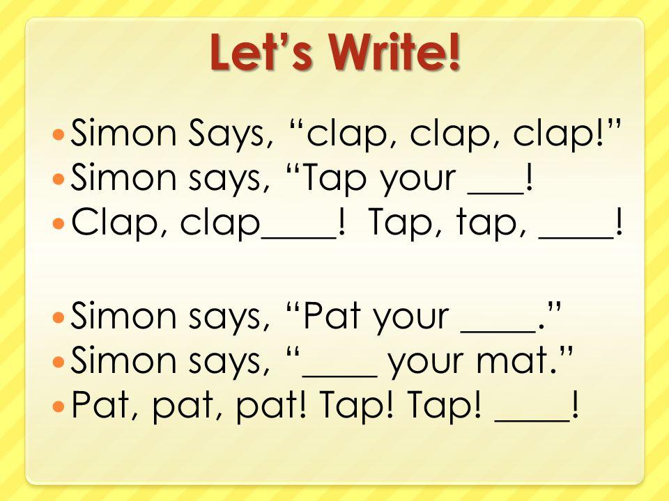 """Let's Write! Simon Says, """"clap, clap, clap!"""" Simon says, """"Tap your ___! Clap, clap____! Tap, tap, ____! Simon says, """"Pat your ____."""" Simon says, """"____"""