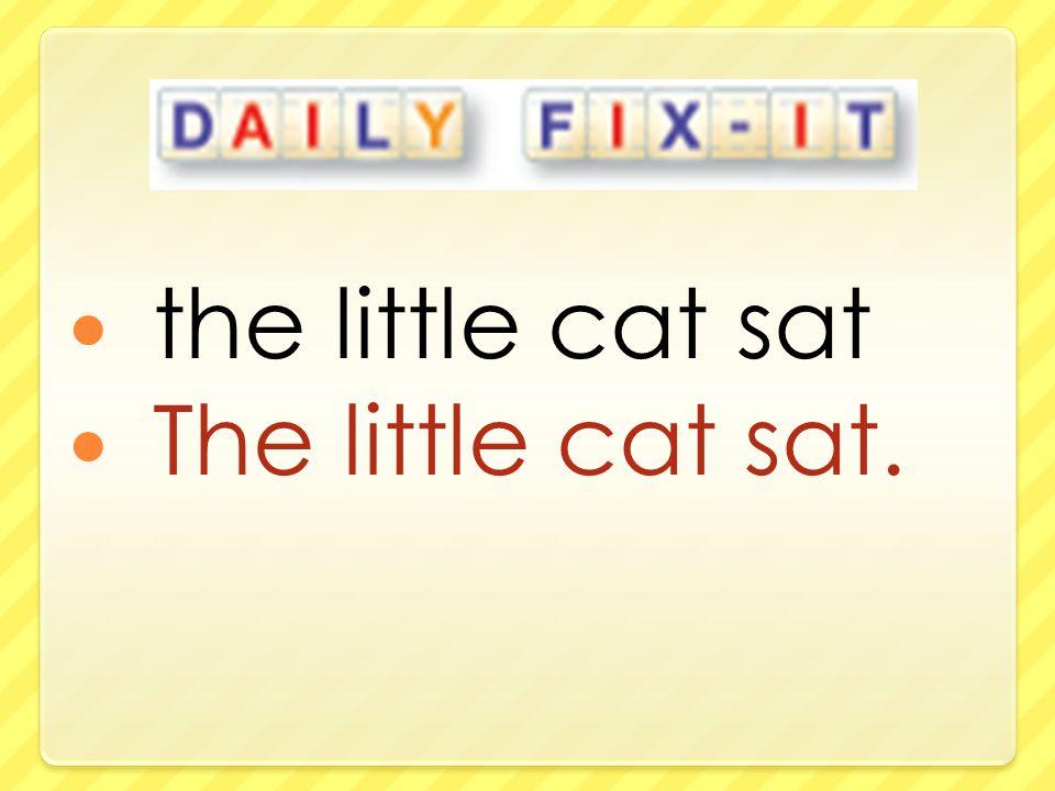 the little cat sat The little cat sat.