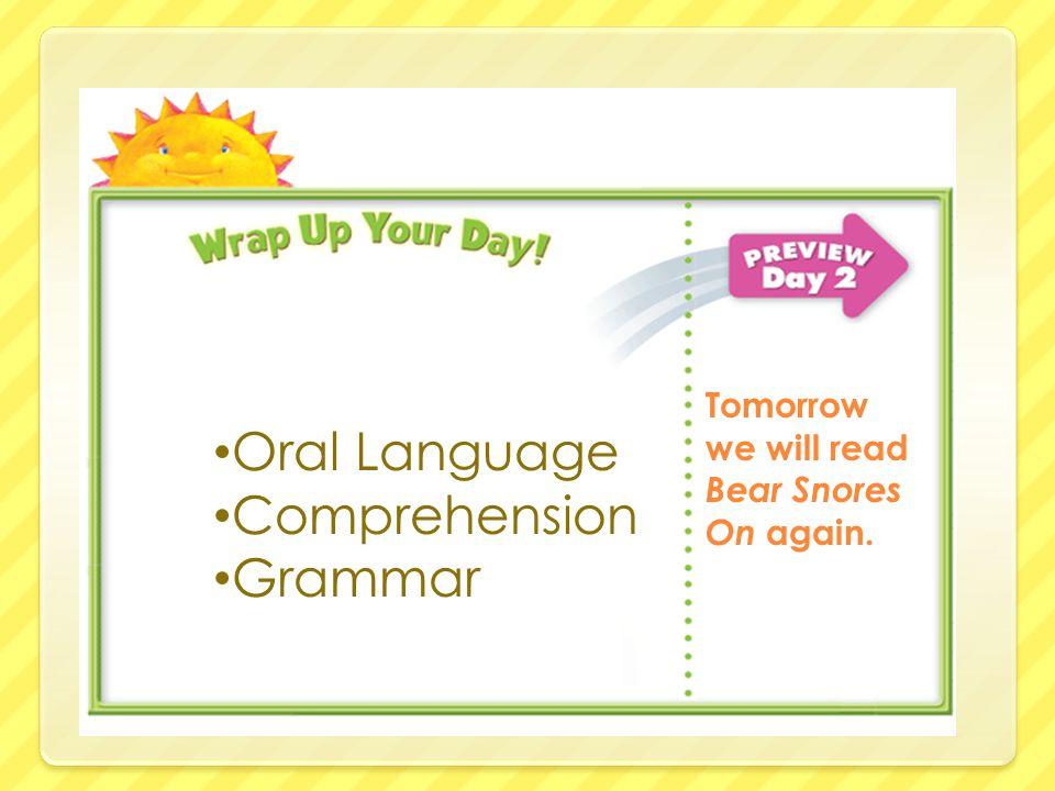 Oral Language Comprehension Grammar Tomorrow we will read Bear Snores On again.