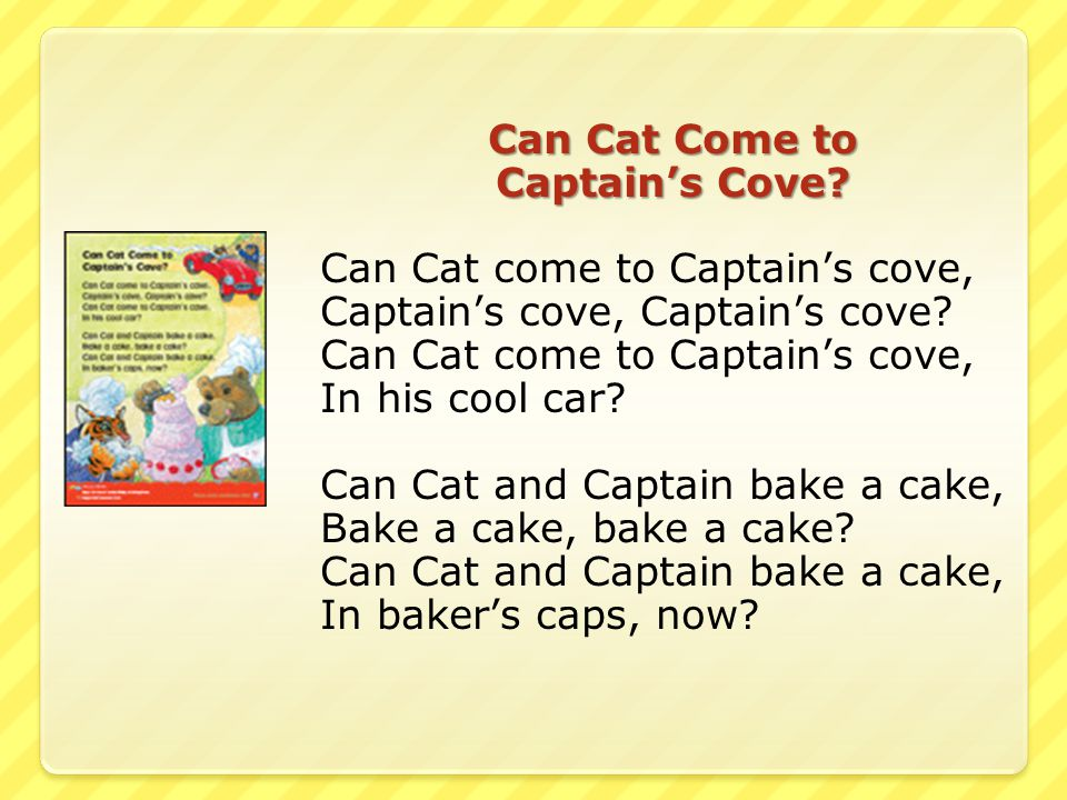 Can Cat Come to Captain's Cove? Can Cat come to Captain's cove, Captain's cove, Captain's cove? Can Cat come to Captain's cove, In his cool car? Can C