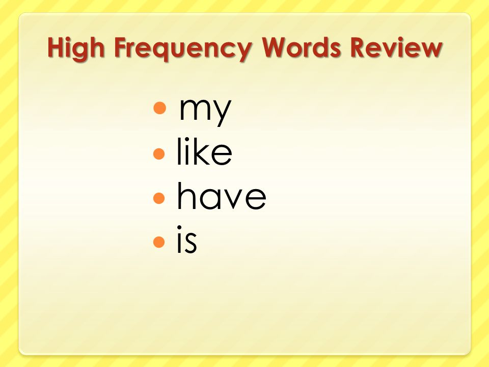 High Frequency Words Review my like have is
