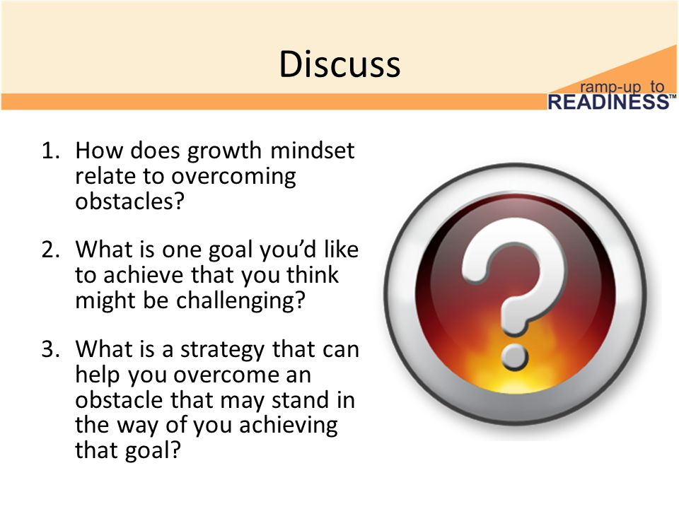 Discuss 1.How does growth mindset relate to overcoming obstacles.