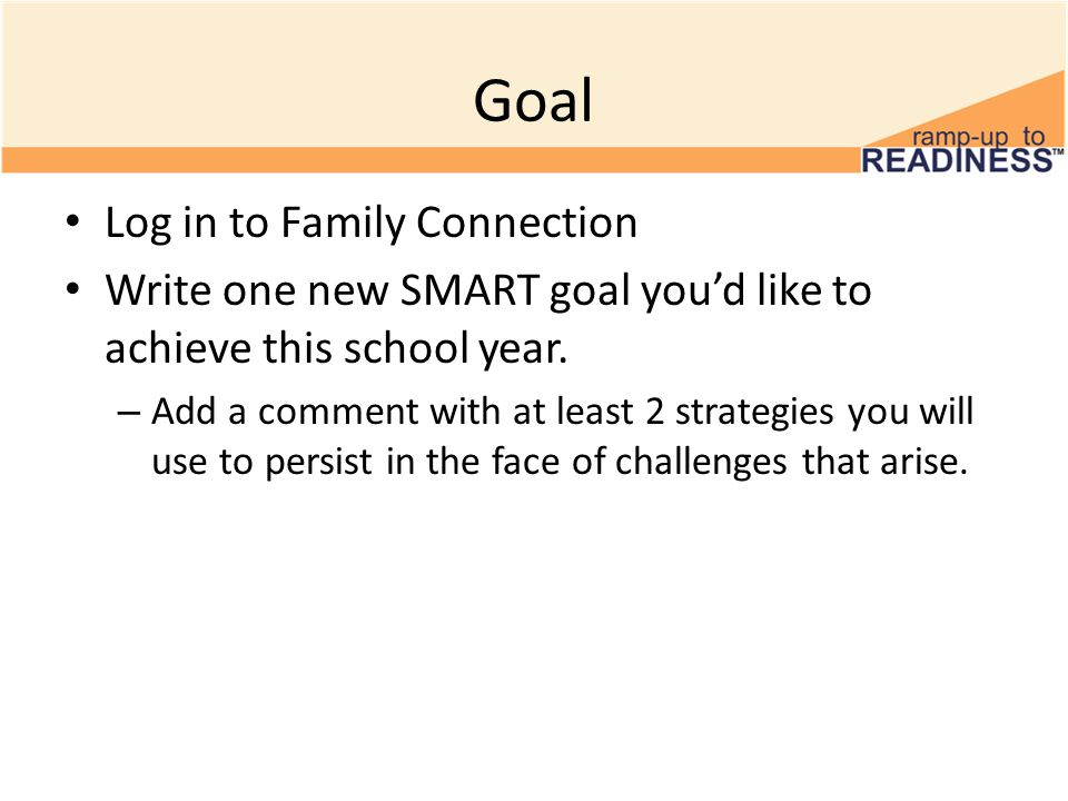 Goal Log in to Family Connection Write one new SMART goal you'd like to achieve this school year.