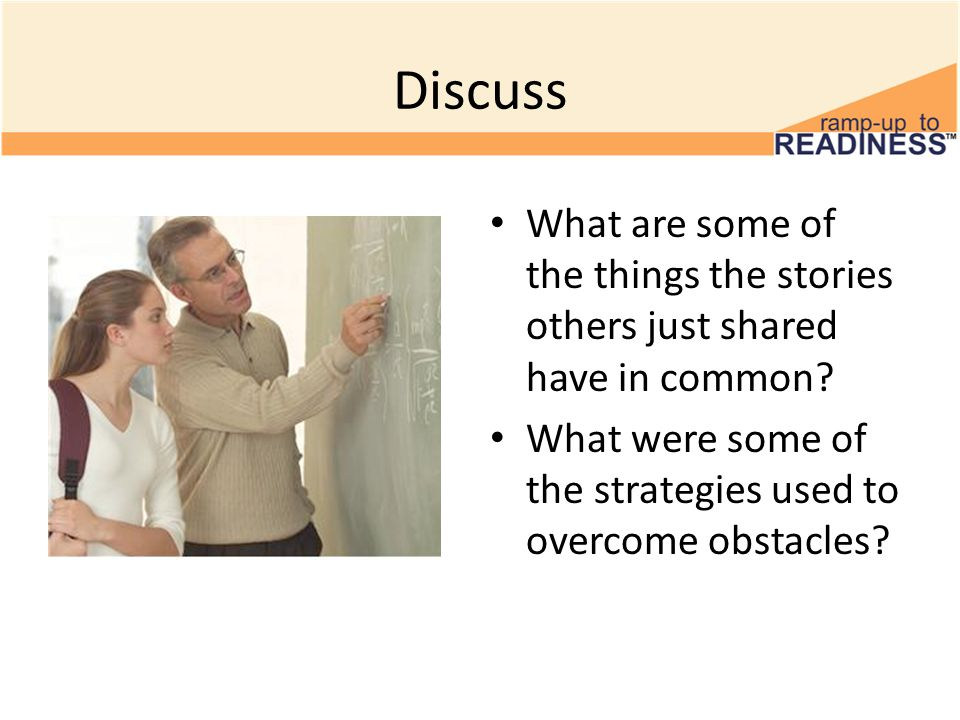 Discuss What are some of the things the stories others just shared have in common.