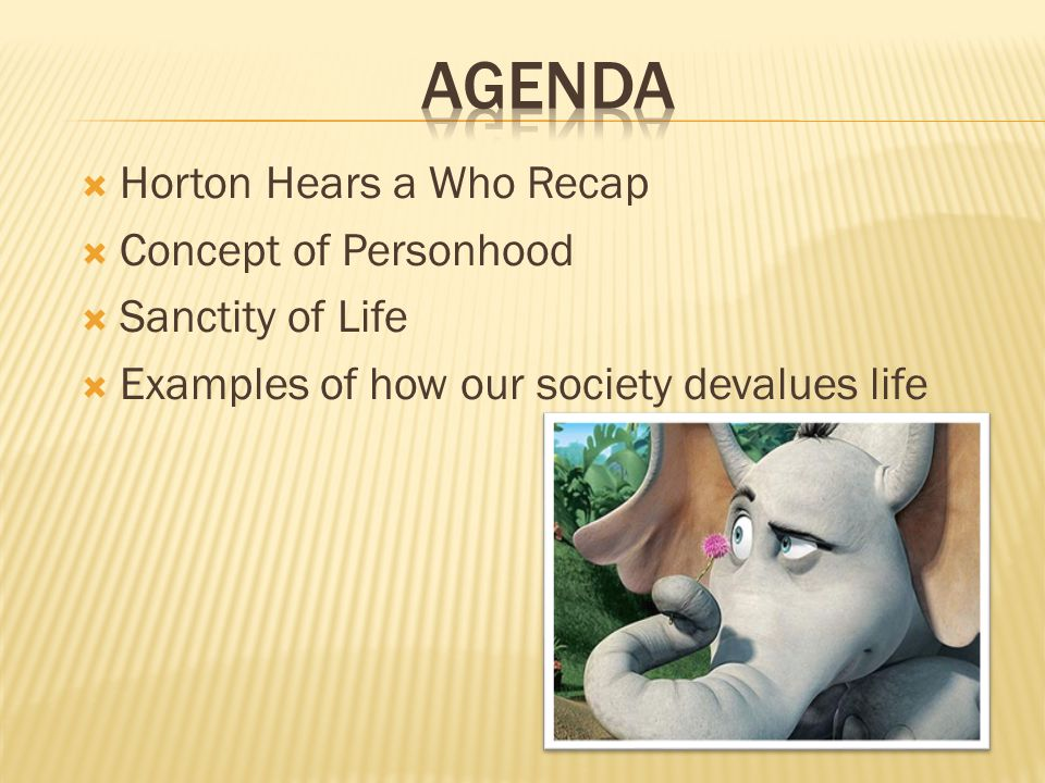  Horton Hears a Who Recap  Concept of Personhood  Sanctity of Life  Examples of how our society devalues life