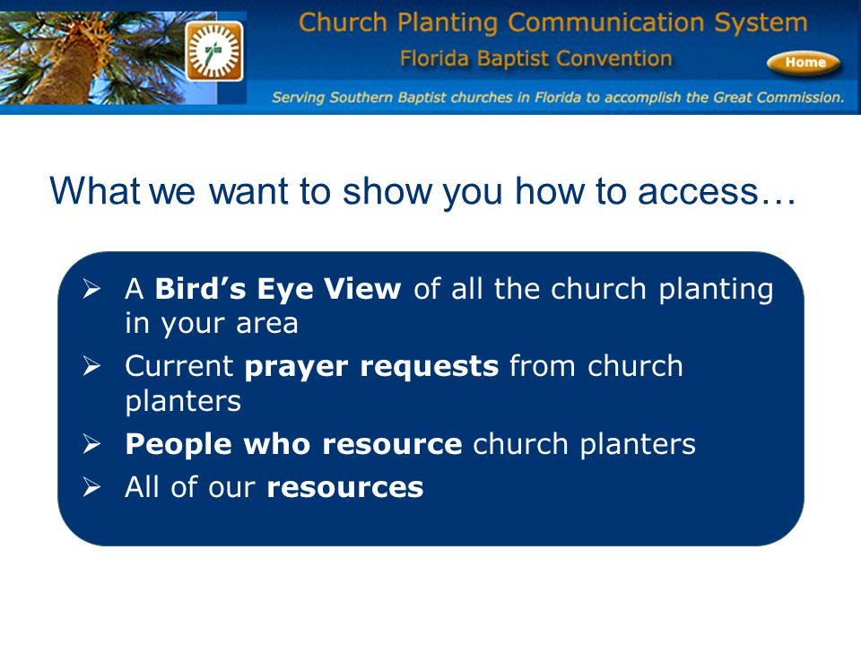 What we want to show you how to access…  A Bird's Eye View of all the church planting in your area  Current prayer requests from church planters  People who resource church planters  All of our resources