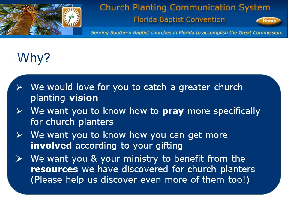 Why?  We would love for you to catch a greater church planting vision  We want you to know how to pray more specifically for church planters  We wa