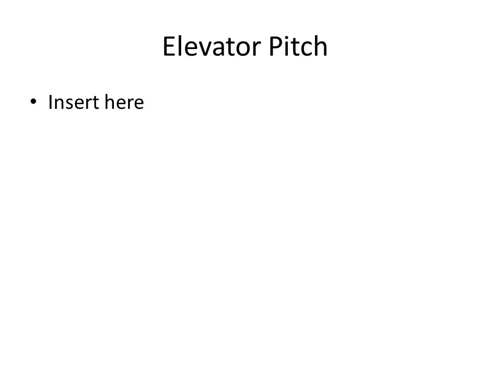 Elevator Pitch Insert here