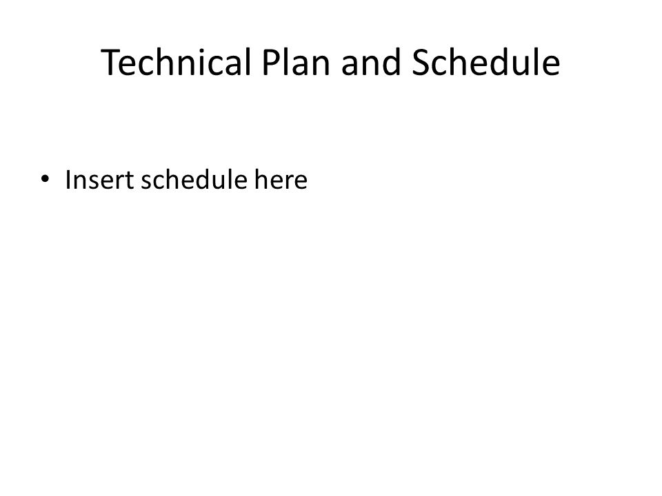 Technical Plan and Schedule Insert schedule here