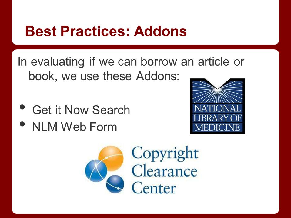 In evaluating if we can borrow an article or book, we use these Addons: Get it Now Search NLM Web Form