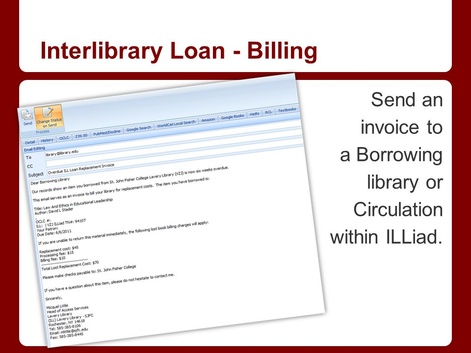 Send an invoice to a Borrowing library or Circulation within ILLiad. Interlibrary Loan - Billing