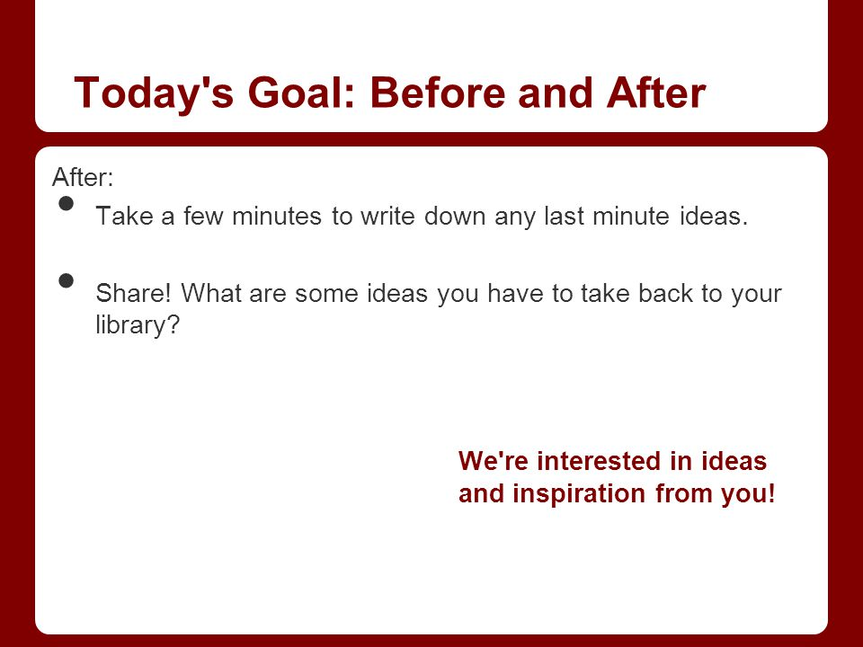 After: Take a few minutes to write down any last minute ideas.