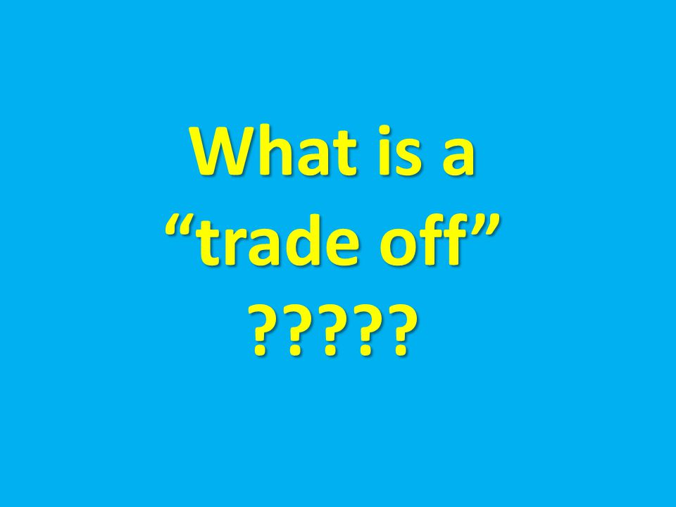 """What is a """"trade off"""" ?????"""