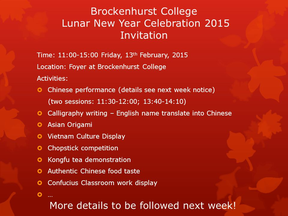 Brockenhurst College Lunar New Year Celebration 2015 Invitation Time: 11:00-15:00 Friday, 13 th February, 2015 Location: Foyer at Brockenhurst College