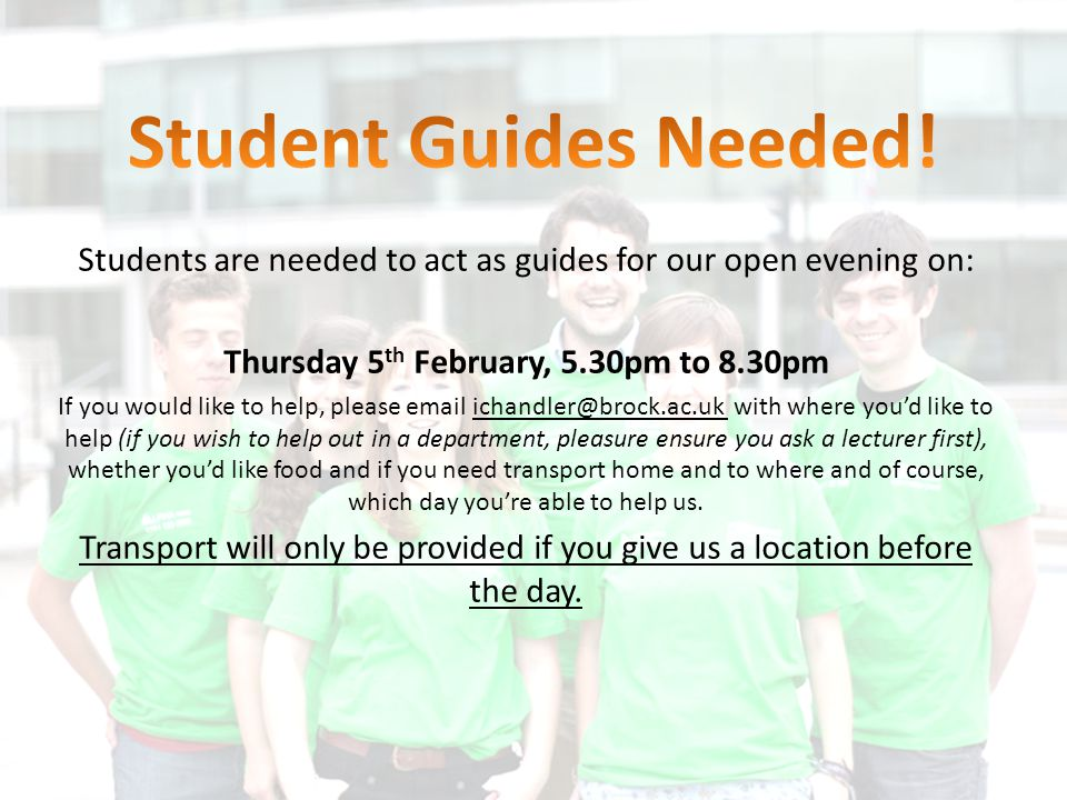 Students are needed to act as guides for our open evening on: Thursday 5 th February, 5.30pm to 8.30pm If you would like to help, please email ichandl