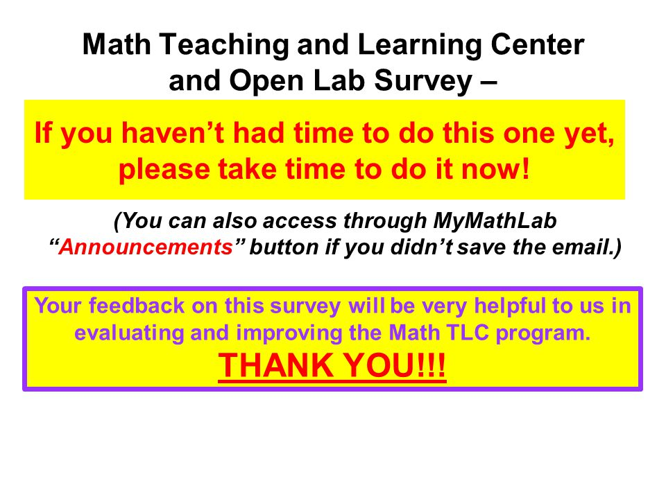 Math Teaching and Learning Center and Open Lab Survey – Your feedback on this survey will be very helpful to us in evaluating and improving the Math TLC program.