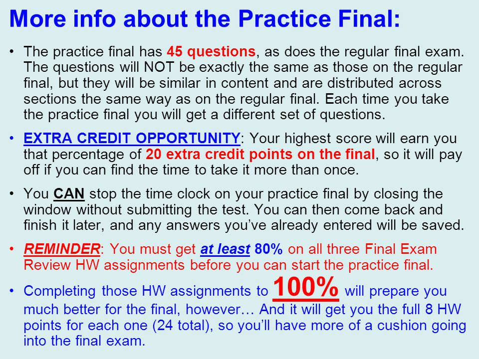 More info about the Practice Final: The practice final has 45 questions, as does the regular final exam.