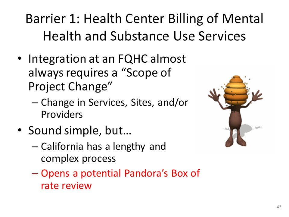 "Barrier 1: Health Center Billing of Mental Health and Substance Use Services Integration at an FQHC almost always requires a ""Scope of Project Change"""