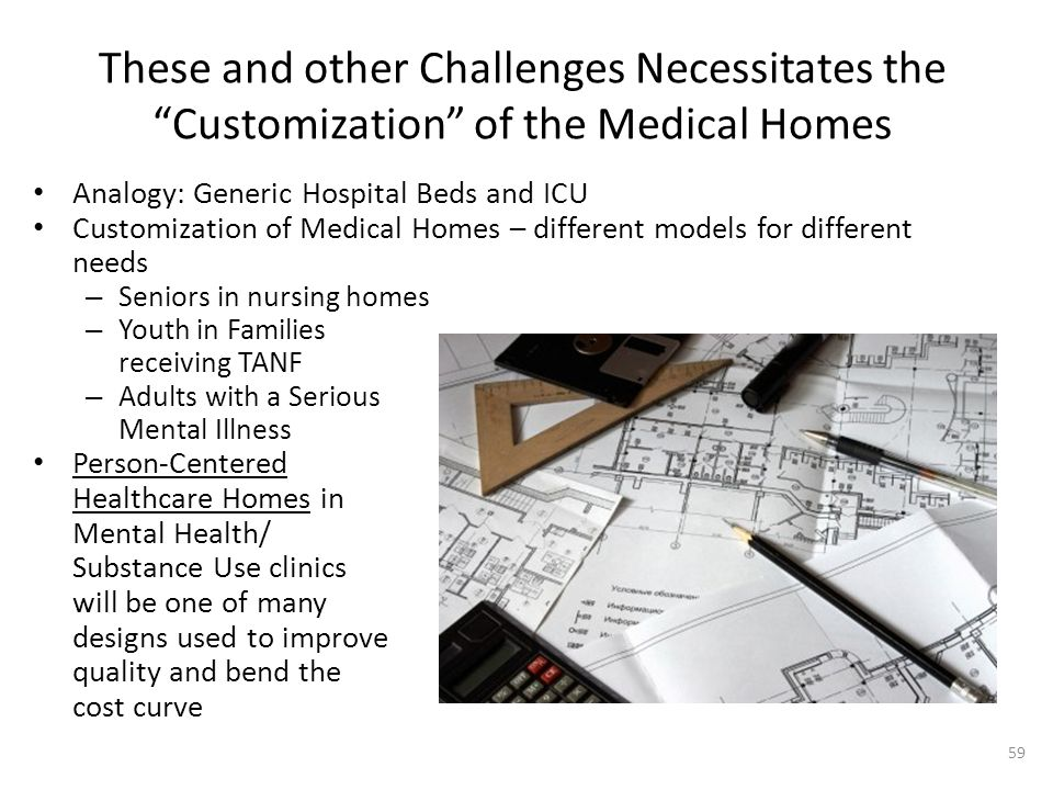 "These and other Challenges Necessitates the ""Customization"" of the Medical Homes Analogy: Generic Hospital Beds and ICU Customization of Medical Homes"