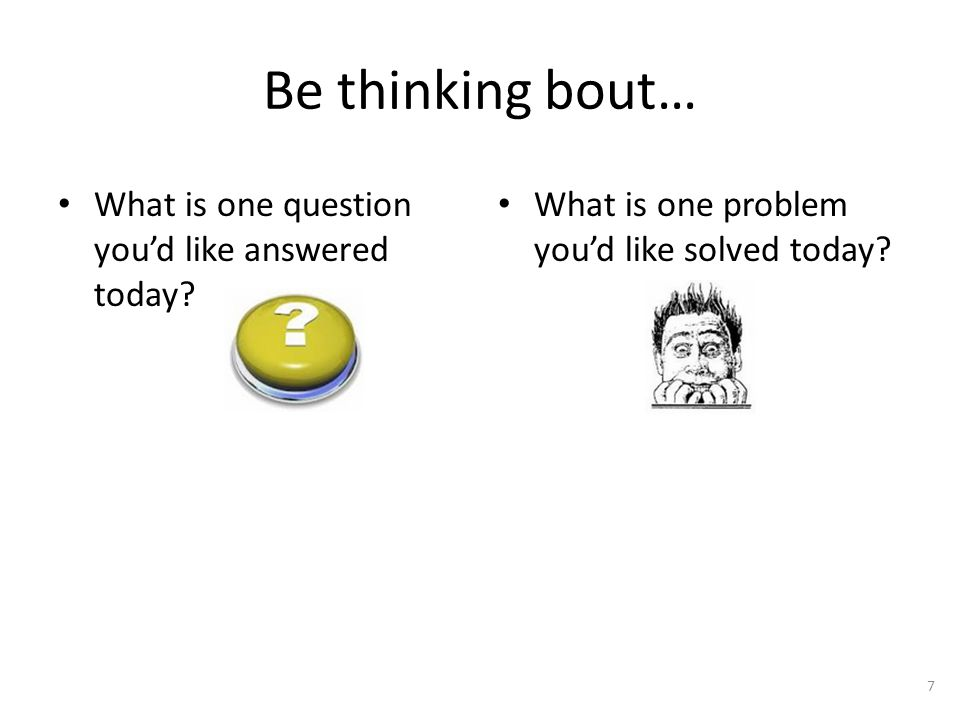 Be thinking bout… What is one question you'd like answered today.