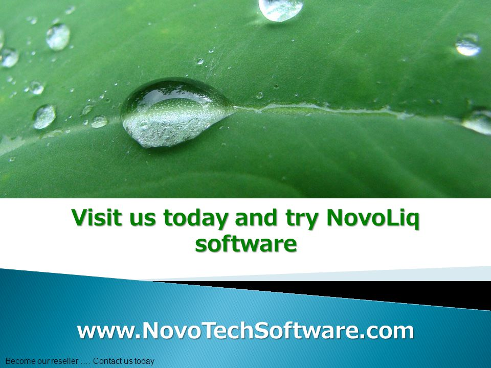 Visit us today and try NovoLiq software www.NovoTechSoftware.com Become our reseller ….