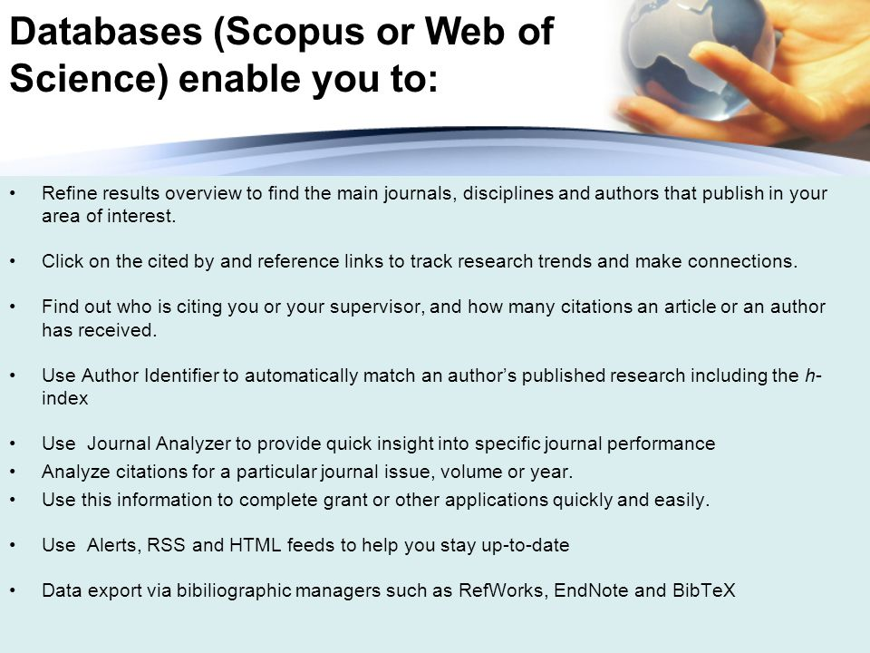 Databases (Scopus or Web of Science) enable you to: Refine results overview to find the main journals, disciplines and authors that publish in your area of interest.