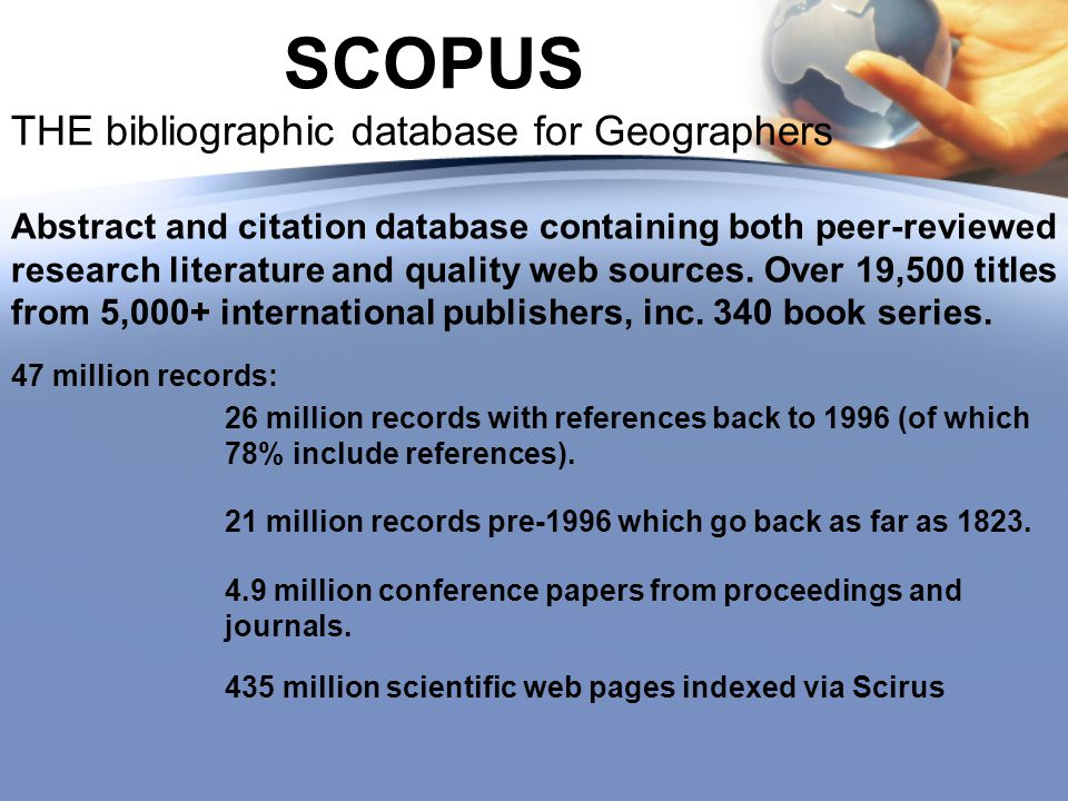 SCOPUS THE bibliographic database for Geographers Abstract and citation database containing both peer-reviewed research literature and quality web sources.