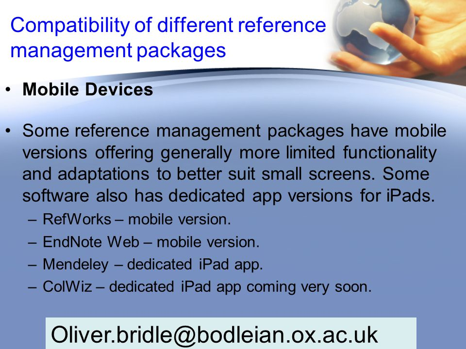 Compatibility of different reference management packages Mobile Devices Some reference management packages have mobile versions offering generally more limited functionality and adaptations to better suit small screens.