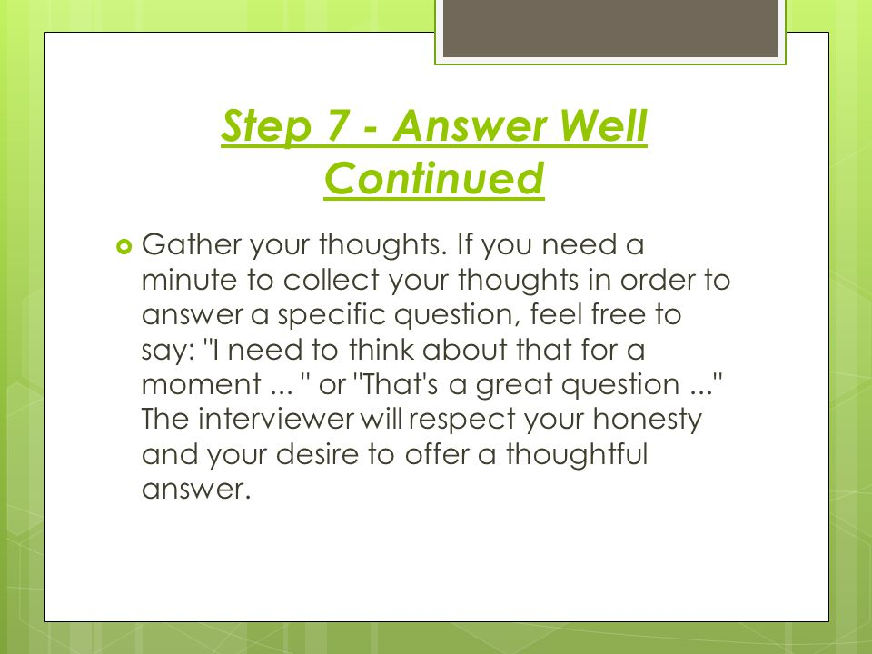 Step 7 - Answer Well Continued  Gather your thoughts.