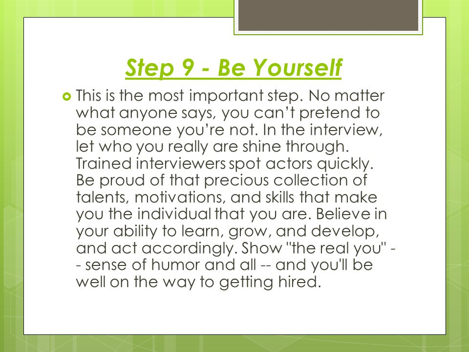 Step 9 - Be Yourself  This is the most important step.
