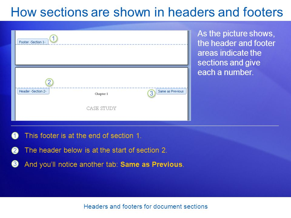Headers and footers for document sections How sections are shown in headers and footers As the picture shows, the header and footer areas indicate the sections and give each a number.